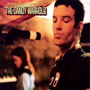 Bohemian Like You – The Dandy Warhols