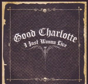 I Just Wanna Live – Good Charlotte